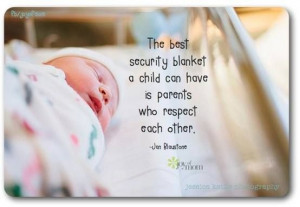 ... security blanket a child can have is parents who respect each other