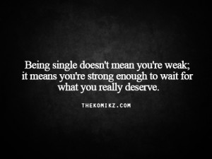 Single life - there's a difference between being alone versus lonely.