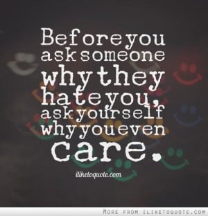 ... hate you ask yourself why you even care # drama # quotes # sayings