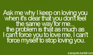 ask me why i keep on loving you when it s clear that you don t feel ...