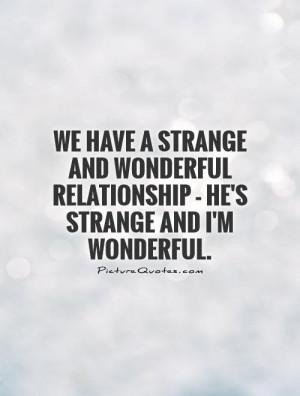 Quotes Wonderful Quotes Good Relationship Quotes Strange Quotes ...