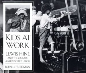 ... the crusade against child labor by Russell Freedman; Lewis Wickes Hine