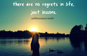 There is no regrets in life, just lessons.