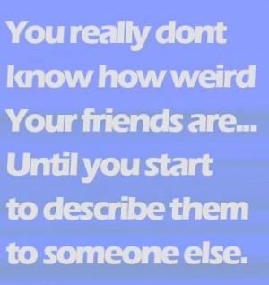 Weird Friends - Best Friend Quote