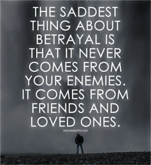 Quotes About Lying and Betrayal | The saddest thing about betrayal is ...