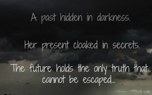description: A past hidden in darkness. Her present cloaked in secrets ...