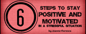 steps to stay positive and motivated in a stressful situation
