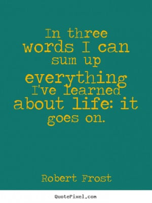How to make picture quotes about life - In three words i can sum up ...