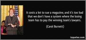 ... the losing team has to pay the winning team's lawyers. - Carol Burnett