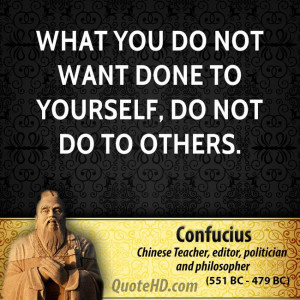 What you do not want done to yourself, do not do to others.