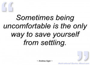 sometimes being uncomfortable is the only andrea ager