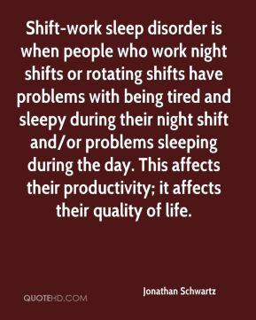 Jonathan Schwartz - Shift-work sleep disorder is when people who work ...