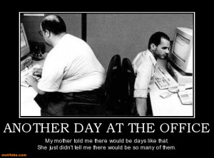 another-day-at-the-office-work-workplace-fat-bald-jerk-demotivational ...