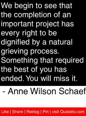 ... has ended you will miss it anne wilson schaef # quotes # quotations