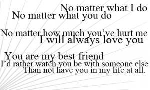 ... No Matter how Much You've Hurt Me I Will Always Love You ~ Life