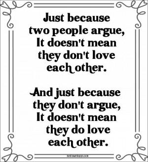 Just because two people argue, It doesn't mean they don't love each ...