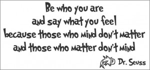 ... Be who you are and say what you feel. Dr Seuss Quote Vinyl Wall Decal
