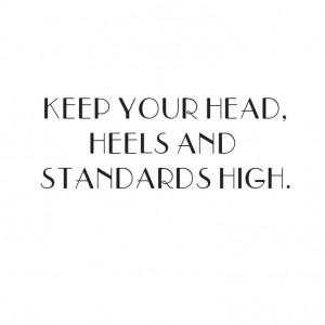 Keep your head, heels & standards high
