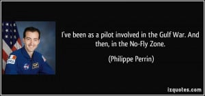 ve been as a pilot involved in the Gulf War. And then, in the No-Fly ...