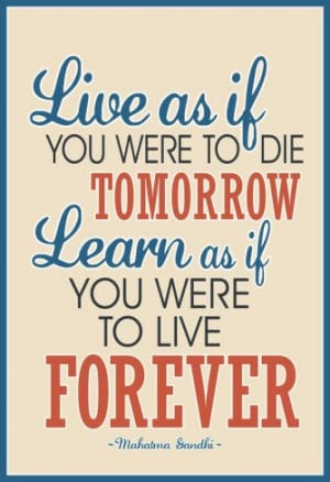 Gandhi quote on living and learning.