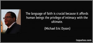 ... the privilege of intimacy with the ultimate. - Michael Eric Dyson