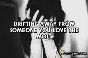 Drifting away from someone you love the most