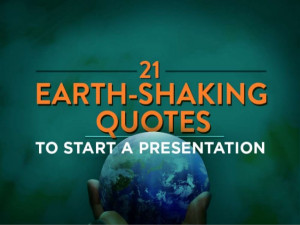 21 Earth-Shaking Quotes To Start A Presentation