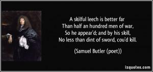 skilful leech is better far Than half an hundred men of war, So he ...