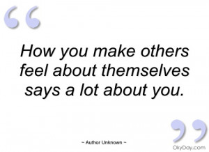 how you make others feel about themselves author unknown