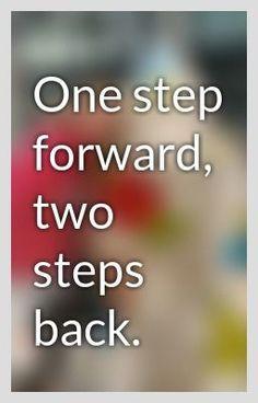 One+step+forward,+two+steps+back.