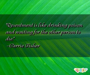 Resentment is like drinking poison and waiting for the other person to ...