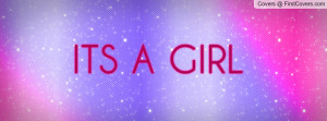 ITS A GIRL Profile Facebook Covers
