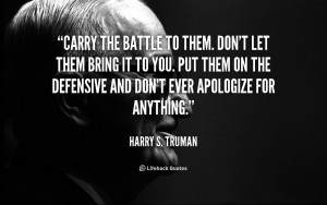 File Name : quote-Harry-S.-Truman-carry-the-battle-to-them-dont-let ...