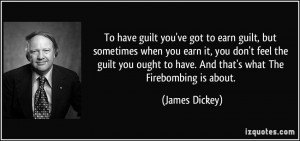 've got to earn guilt, but sometimes when you earn it, you don't feel ...