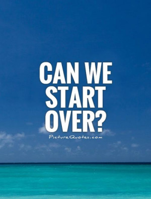 ... Quotes New Start Quotes I Want You Back Quotes Give Me A Chance Quotes