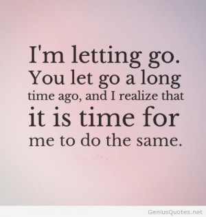 Letting Go You Let Go A Long Time Ago And I Realize That It Is ...