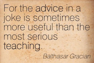 Balthasar Gracian quote on the advice in a joke.