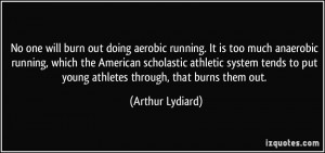 No one will burn out doing aerobic running. It is too much anaerobic ...