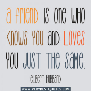 friendship quotes, A friend is one who knows you and loves you just ...