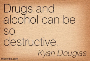 Drugs And Alcohol Can Be So Destructive - Alcohol Quote
