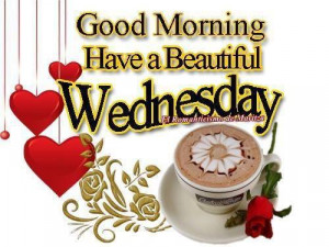 Good morning friends have a beautiful Wednesday .