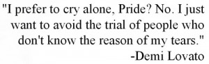 prefer to cry alone. Pride? No. I just want to avoid the trial of ...