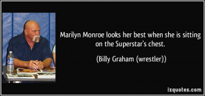 ... she is sitting on the Superstar's chest. - Billy Graham (wrestler