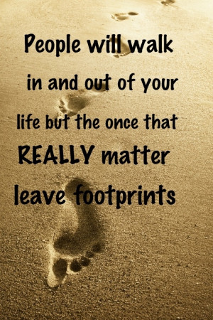 ... have left footprints on my heart in a good way i will never forget