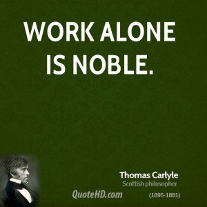thomas-carlyle-work-quotes-work-alone-is.jpg