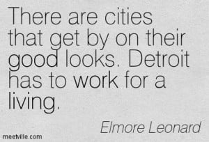 ... that get by on their good looks. Detroit has to work for a living