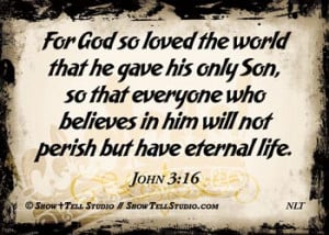 John 3:16 (KJV) For God so loved the world, that he gave his only ...