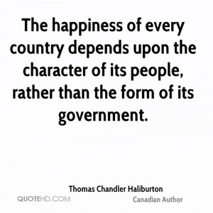 The happiness of every country depends upon the character of its ...