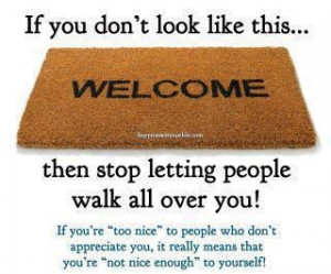 Don't be a anyone's doormat.