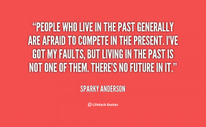 quote-Sparky-Anderson-people-who-live-in-the-past-generally-60302.png